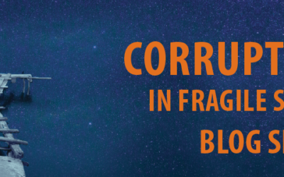 The Corruption in Fragile States Blog Series